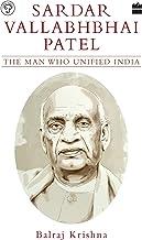 Sardar Vallabhbhai Patel: The Man Who Unified India