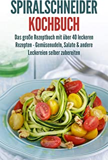 Spiralschneider Kochbuch: Das große Rezeptbuch mit über 40