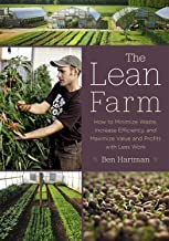 [Ben Hartman] The Lean Farm: How to Minimize Waste, Increase Efficiency, and Maximize Value and Profits with Less Work - Paperback
