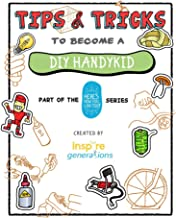 Tips and Tricks to Become a DIY Handykid: Part of the Here's How You Can Too! Series (Tips and Tricks - Part of the Here's How You Can Too! Series Book 2)