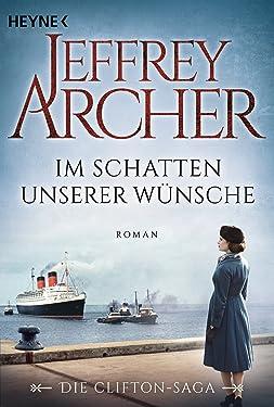 Im Schatten unserer Wünsche: Die Clifton Saga 4 - Roman (Die Clifton-Saga) (German Edition)