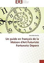 Un guide en français de la Maison d'Art Futuriste Fortunato Depero (French Edition)