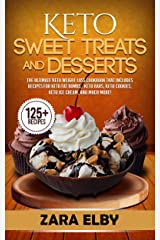 Keto Sweet Treats and Desserts: The Ultimate Keto Weight Loss Cookbook That Includes Recipes For Keto Fat Bombs, Keto Bars, Keto Cookies, Keto Ice Cream, and Much More! Kindle Edition