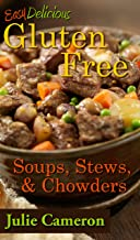 Easy Delicious Gluten-Free Soups, Stews, and Chowders