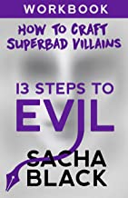 13 Steps to Evil: How to Craft Superbad Villains: Workbook (Better Writers Series)