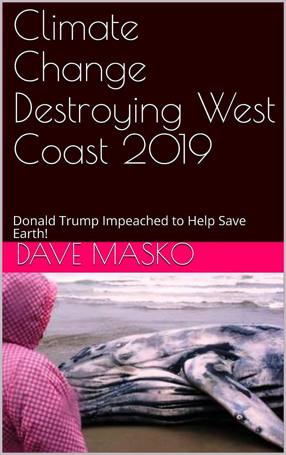 ナイロンオッズ事Climate Change Destroying West Coast 2019: Donald Trump Impeached to Help Save Earth! (English Edition)