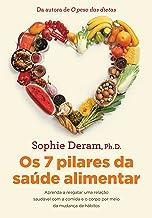 Os 7 pilares da saúde alimentar: Aprenda a resgatar uma relação saudável com a comida e o corpo por meio da mudança de háb...