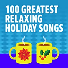 100 Greatest Relaxing Holiday Songs