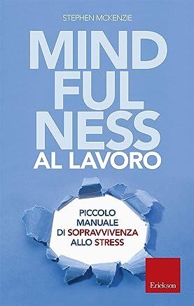 Minfulness al lavoro: Piccolo manuale di sopravvivenza allo stress (Capire con il cuore)