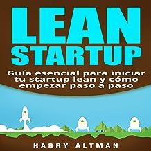Lean Startup: Guia esencial para iniciar tu startup lean y como empezar paso a paso [Lean Startup: Essential Guide to Star...