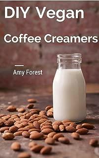 DIY Vegan Coffee Creamers (Vegan Drinks Book 1)