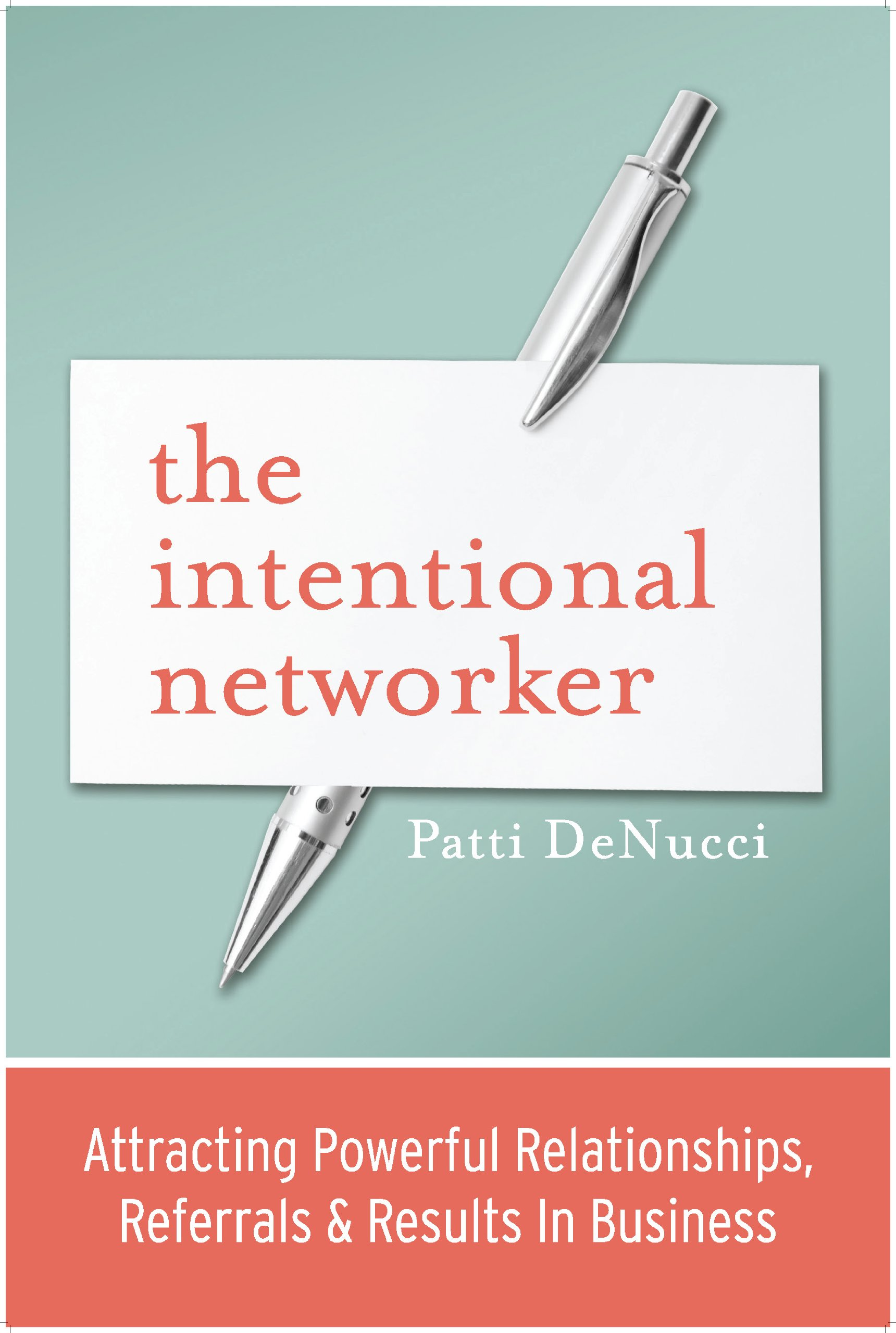 The Intentional Networker – Attracting more relationships, referrals & results in business