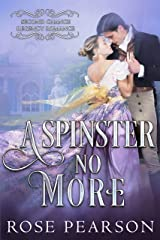A Spinster No More (Second Chance Regency Romance Book 4) Kindle Edition