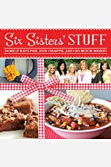 Six Sisters' Stuff: Family Recipes, Fun Crafts, and So Much More! Kindle Edition