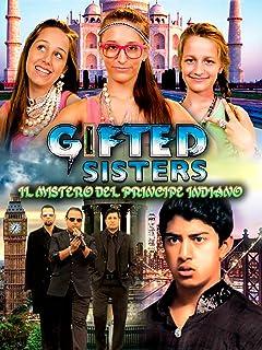 Gifted Sisters - Il Mistero del Principe Indiano