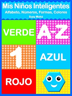 Mis Niños Inteligentes: Alfabeto A-Z, Números 1, Formas, Colores - Azul, Verde, Rojo (Spanish Edition)