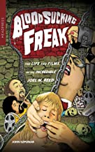 Blood Sucking Freak!: The Life and Films of the Incredible Joel M. Reed