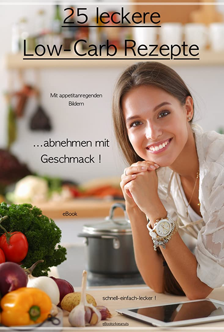 25 leckere Low-Carb Rezepte: ...abnehmen mit Geschmack ! (German Edition)