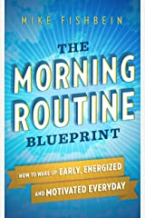 The Morning Routine Blueprint: How to Wake Up Early, Energized and Motivated Everyday Kindle Edition