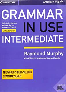 Grammar in Use Intermediate Student's Book without Answers: Self-study Reference and Practice for Students of American Eng...