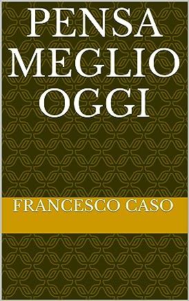 PENSA MEGLIO OGGI