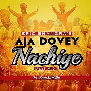 Aja Dovey Nachiye (Desi Mix) [feat. Bakshi Billa]