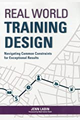 Real World Training Design: Navigating Common Constraints for Exceptional Results Paperback