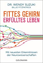 Fittes Gehirn, erfülltes Leben: Mit neuesten Erkenntnissen der Neurowissenschaften (German Edition)