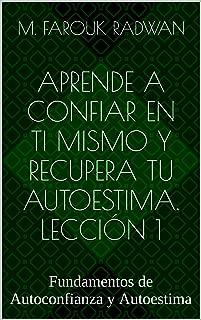 Aprende a Confiar en Ti Mismo y Recupera Tu Autoestima. Lección 1: Fundamentos de Autoconfianza y Autoestima (Spanish Edition)