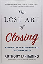The Lost Art of Closing: Winning the Ten Commitments That Drive Sales