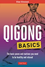 Qigong Basics: The Basic Poses and Routines you Need to be Healthy and Relaxed (Tuttle Health & Fitness Basic Series)