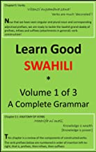 Learn Good Swahili: Volume 1 of 3: A Step-by-Step Complete Grammar