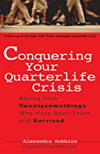 Conquering Your Quarterlife Crisis: Advice from Twentysomethings Who Have Been There and Survived (Perigee Book)