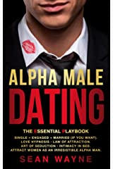 ALPHA MALE DATING The Essential Playbook: Single → Engaged → Married (If You Want). Love Hypnosis, Law of Attraction, Art of Seduction, Intimacy in Bed. Attract Women as an Irresistible Alpha Man. Kindle Edition