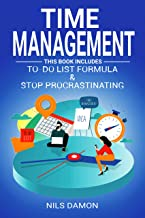 Time Management: 2 Manuscripts: TO DO LIST FORMULA: How to Increase your Productivity and Time Management + STOP PROCRASTINATING: A Complete Guide to Hacking Laziness, Building Self Discipline...