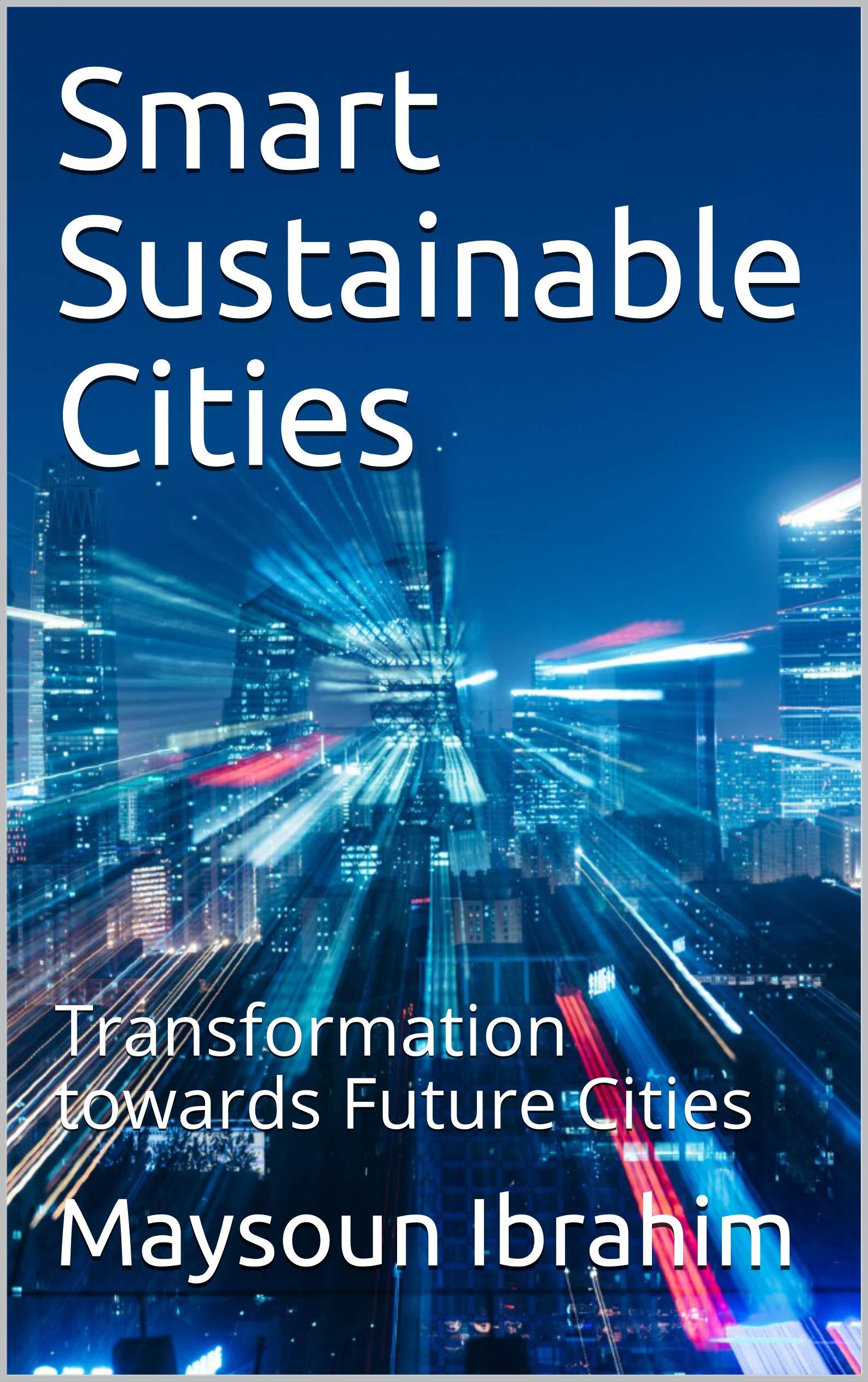 Smart Sustainable Cities: Transformation towards Future Cities