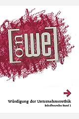 Würdigung der Unternehmerethik: Band 1 von OeNWE-Schriftenreihe, Österreichisches Netzwerk Wirtschaftsethik – EBEN Austria Kindle Ausgabe