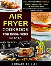 Air Fryer Cookbook For Beginners In 2020: Easy, Healthy And Delicious Breakfast Recipes For A Nourishing Meal (Includes Al...