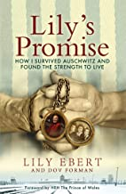 Lily's Promise: How I Survived Auschwitz and Found the Strength to Live (English Edition)