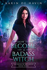 How to Become a Badass Witch: A Young Adult Paranormal Romance Witch Series (The Book of Brooklyn Witch Series 3) Kindle Edition