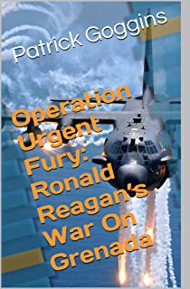 Operation Urgent Fury: Ronald Reagan's War On Grenada