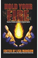 Hold Your Fire: Stories Celebrating the Creative Spark Kindle Edition