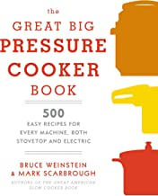 The Great Big Pressure Cooker Book: 500 Easy Recipes for Every Machine, Both Stovetop and..