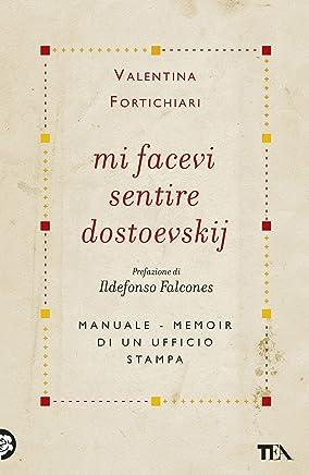 Mi facevi sentire Dostoevskij: Manuale-memoir di un ufficio stampa