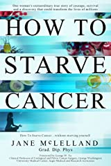 How to Starve Cancer ...without starving yourself: The Discovery of a Metabolic Cocktail That Could Transform the Lives of Millions Kindle Edition