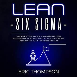 Lean Six Sigma: The Step-by-Step Guide to Learn the Lean Six Sigma Method and Apply It to Your Startup or Business to Get the Best Results: Project Management, Book 2