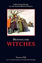 Hunting for Witches: A Visitor's Guide to the Salem Witch Trials