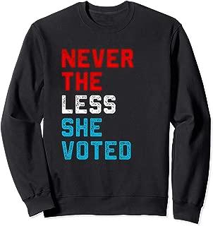 Election Voting Nevertheless She Voted Politics Political Sweatshirt
