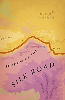 Shadow of the Silk Road: Colin Thubron