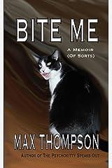 Bite Me: A Memoir (Of Sorts) Kindle Edition